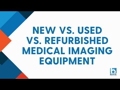 New Vs. Used Vs. Refurbished Medical Imaging Equipment [Pros & Cons]