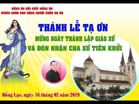 Thánh Lễ Tạ Ơn Mừng Ngày Thành Lập Giáo Xứ và Đón Nhận Cha Xứ Tiên Khởi - Gx. Đồng Lạc 16/02/2019