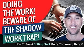 Doing The Work! Beware Of The Shadow Work TRAP! How To Avoid Getting Stuck Doing The Wrong Things!