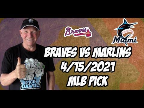Atlanta Braves vs Miami Marlins 4/15/21 MLB Pick and Prediction MLB Tips Betting Pick