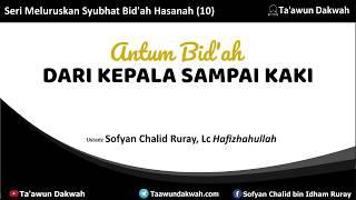 Download Video SERI MELURUSKAN SYUBHAT BID'AH HASANAH (10) ANTUM BID'AH DARI KEPALA SAMPAI KAKI - Ust Sofyan Ruray MP3 3GP MP4