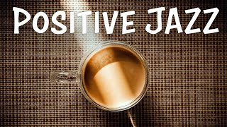 Positive JAZZ - Happy Coffee Bossa JAZZ Playlist For Morning,Work,Study at Home
