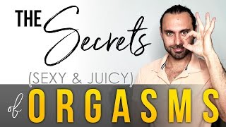 The (Sexy & Juicy) Secrets of Orgasms - REVEALED!