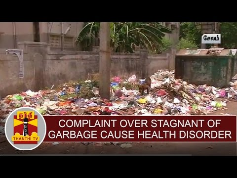 People complaint over stagnant of garbages cause health disorders at Salem
