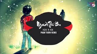 Người Thứ Ba Remix ( Tuesday-er ) ( Phạm Thành Remix) - H2K x KN | BẢN MIX GÂY NGHIỆN