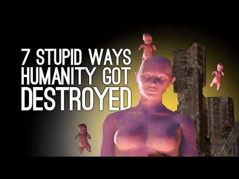 7 Stupidest Ways Humanity Got Destroyed