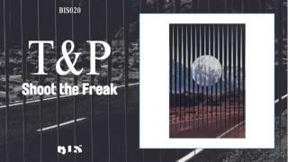 T & P - Shoot The Freak [Official Audio]