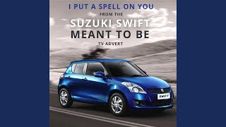 """I Put a Spell on You (From The """"Suzuki Swift - Meant to Be"""" Tv Advert)"""