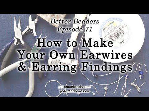 How To Make Your Own Earwires & Earring Findings - Better Beader Episode 71 By PotomacBeads