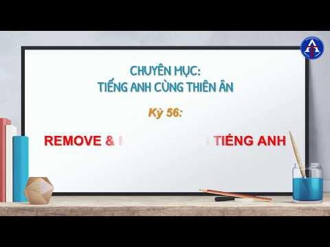[TIẾNG ANH CÙNG THIÊN ÂN] - Kỳ 56: Phân Biệt Remove & Move Trong Tiếng Anh
