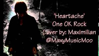 「Heartache」 One OK Rock • 【Cover: Maximilian】