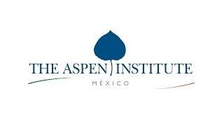 Aspen Institute México: ¿Qué papel juega?