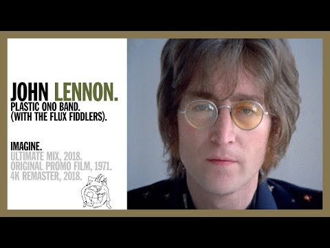 Imagine - John Lennon \u0026 The Plastic Ono Band (w The Flux Fiddlers) (Ultimate Mix 2018) - 4K REMASTER
