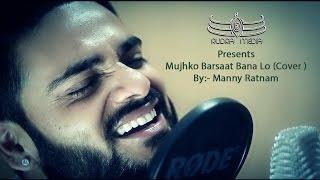 Mujhko Barsaat Bana Lo | JUNOONIYAT | COVER | MANNY RATNAM