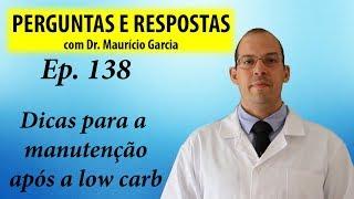 Dicas para manutenção apos low carb - Perguntas e respostas com Dr Mauricio Garcia ep 138