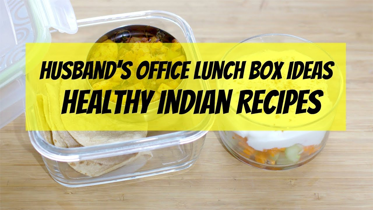 Husbands Lunch Box Ideas Healthy Indian Recipes For Office
