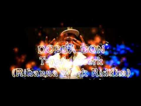 Dobba Don- Twerk Twerk (2016 Rihanna Work Riddim)