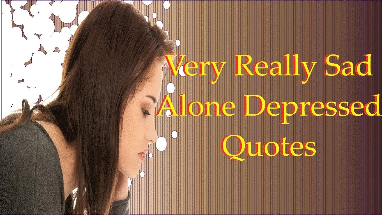 Very Really Sad Alone Depressed Quotes Online Quotes Youtube