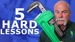 5 HARD Lessons from a Master Plumber