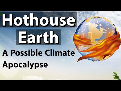 What is Hothouse Earth? - A climate Apocalypse? - क्या इसे रोका जा सकता है? - Current Affairs 2018