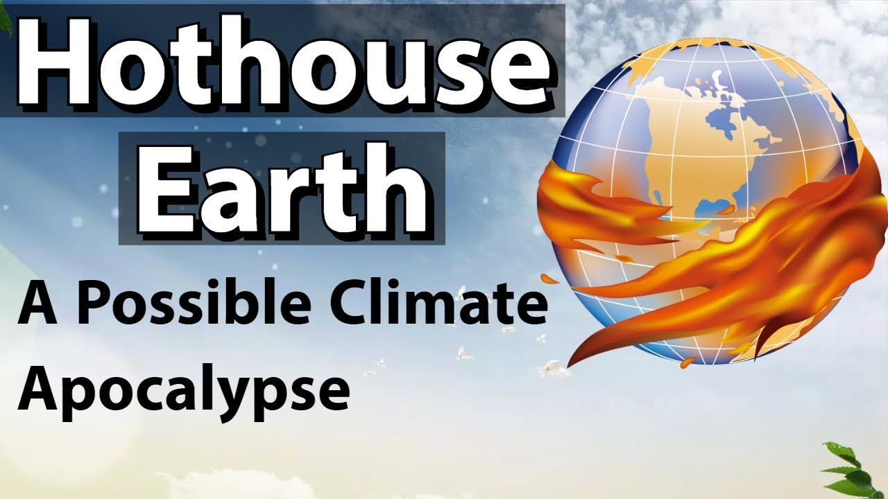 What is Hothouse Earth? - A climate Apocalypse? - क्या इसे रोका जा सकता है?  - Current Affairs 2018 - YouTube