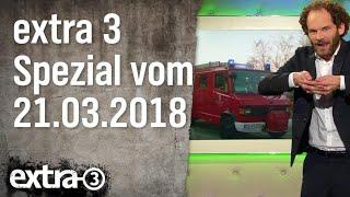 Extra 3 Spezial: Der reale Irrsinn XXL vom 21.03.2018