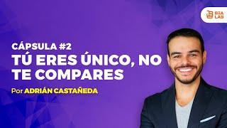 Tú eres único, no te compares Adrián Castañeda Capsula #2