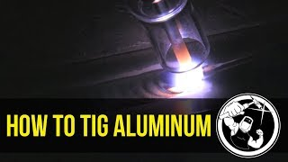 How to TIG Weld Aluminum part 1