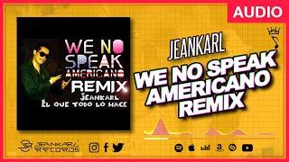 Jeankarl - We No Speak Americano REMIX - Jeankarl Records (audio) 🎶