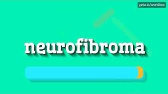 NEUROFIBROMA - HOW TO PRONOUNCE IT!?