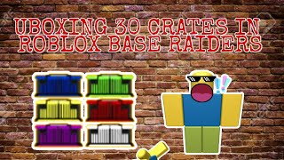ROBLOX BASE RAIDERS UNBOXING 30 CRATES | Avery LB|