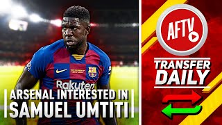 Arsenal Interested In Cut Price Umtiti! | AFTV Transfer Daily