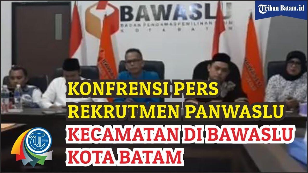 Konfrensi Pers Rekrutmen Panwaslu Kecamatan Di Bawaslu Kota Batam Youtube