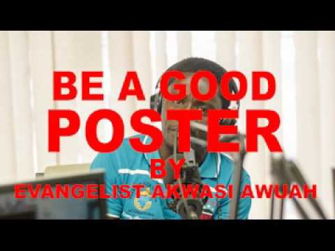 BE A GOOD POSTER BY EVANGELIST AKWASI AWUAH