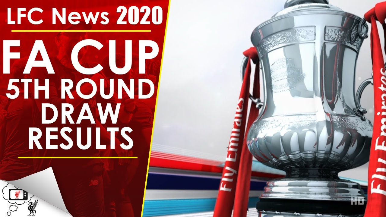 FA CUP 5TH ROUND DRAW RESULTS | LFC NEWS 2020 - YouTube