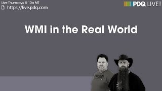 PDQ Live! : WMI in the Real World