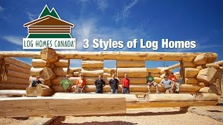Log Homes Canada -  3 Styles of Log Homes