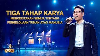Lagu Rohani Kristen - Tiga Tahap Karya Menceritakan Semua Tentang Pengelolaan Tuhan atas Manusia