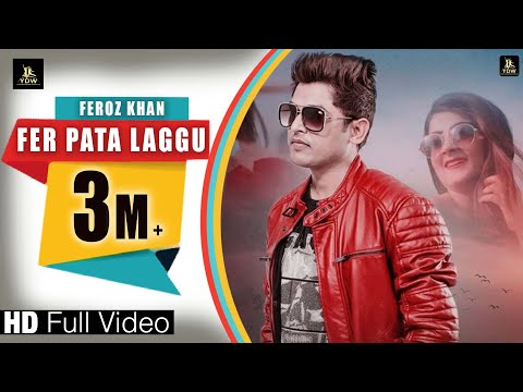 FEROZ KHAN || FER PATA LAGGU (full hd)|| latest punjabi song 2018 || LABEL YDW PRODUCTION