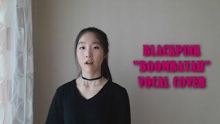 BLACKPINK (블랙핑크) - BOOMBAYAH (붐바야) Vocal Cover