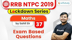 11:00 AM - RRB NTPC 2019 Lockdown Series | Maths by Sahil Sir | Exam Based Questions (Day-37)