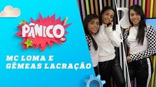 Baixar MC Loma e as Gêmeas Lacração - Pânico - 26/03/18