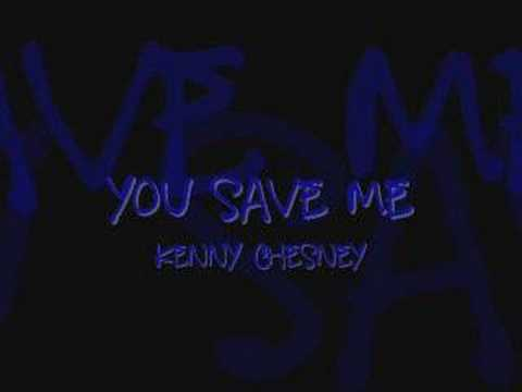 You Save Me- Kenny Chesney
