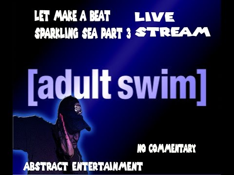 ADULTSWIM BUMP- SPARKLING SEA PART3 LIVE STREAM PRODUCING
