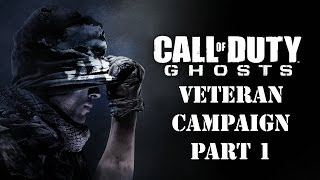 CALL OF DUTY GHOSTS CAMPAIGN VETERAN WALKTHROUGH PART 1 (XBOX ONE/PS4/360 GAMEPLAY)