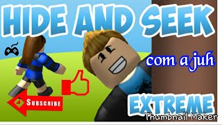 Chop-Hide with the juh in the Roblox [hide and Seek] will have continued because it got too short