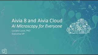 Aivia Cloud and 8 - [Launch Webinar] AI Microscopy for Everyone