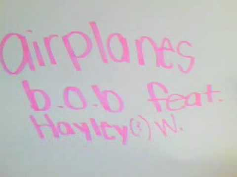 Airplanes Part 1 B.o.b featuring Hayley(?) Williams