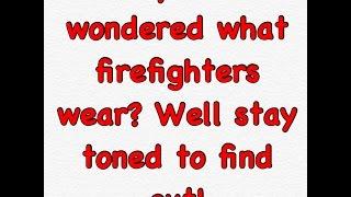 What do firefighters wear!