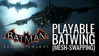 Batman: Arkham Knight Mods - Playable Batwing (Mesh-Swapping)
